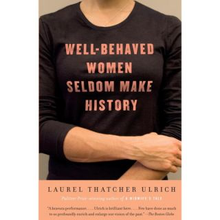 Well Behaved Women Seldom Make History, Ulrich, Laurel Thatcher Biography & Memoirs