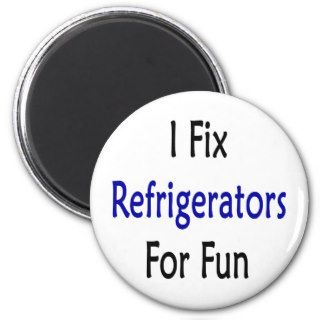i fix refrigerators for fun magnets