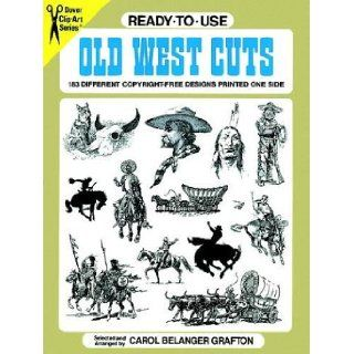 Ready to Use Old West Cuts 183 Different Copyright Free Designs Printed One Side (Dover Clip Art Series) Carol Belanger Grafton 9780486287522 Books