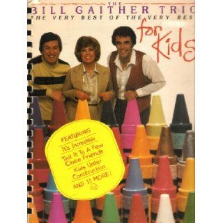 The Bill Gaither Trio for Kids The Very Best of The Very Best for Kids by The Bill Gaither Trio William J. Gaither, Gloria Gaither, Gaither Music Co. Books