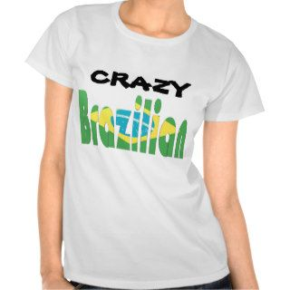 Crazy Brazilian T Shirts