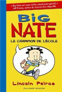 Big Nate, le champion de l'ecole   French version of ' Big Nate In a Class by Himself ' (French Edition) Lincoln Peirce, Gallimard 9782070639090 Books