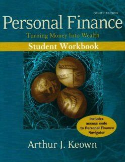Personal Finance Turning Money Into Wealth Student Workbook by Keown, Arthur J [Prentice Hall, 2006] [Paperback] 4th Edition Books