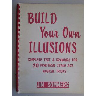Build Your Own Illusions Complete Text & Drawings for 20 Practical Stage Size Magical Tricks Jim SOMMERS Books