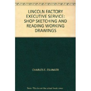 LINCOLN FACTORY EXECUTIVE SERVICE SHOP SKETCHING AND READING WORKING DRAWINGS CHARLES E. ESLINGER Books