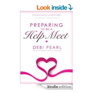 Preparing To Be A Help Meet A Good Marriage Starts Long Before the Wedding eBook Debi Pearl, Michael Pear, Clint Cearley Kindle Store