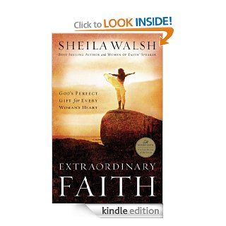 Extraordinary Faith God's Perfect Gift for Every Woman's Heart   Kindle edition by Sheila Walsh. Religion & Spirituality Kindle eBooks @ .