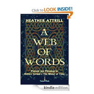 A Web of Words Pattern and Meaning in Robert Jordan's The Wheel of Time eBook Heather Attrill Kindle Store