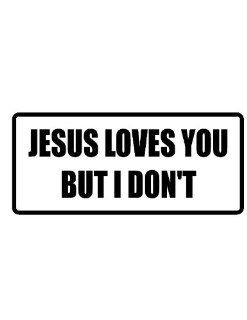 "4"" Printed color Jesus loves you but I don't funny saying decal/stickers for autos, windows, laptops, motorcycle helmets. Weather resistant vinyl sticker decal for any smooth surface such as windows bumpers laptops or any smooth surface. Everythi"