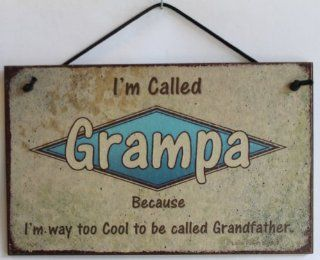 "5x8 Retro Style Sign Saying ""I'm Called GRAMPA Because I'm way too Cool to be called Grandfather."" Decorative Fun Universal Household Signs from Egbert's Treasures  Other Products"