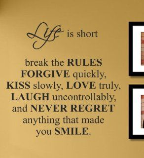 Life is short break the fules forgive quickly, kiss slowly, love truly, laugh uncontrollably, and never regret anything that made you smile. Vinyl Wall Decals Quotes Sayings Words Art Decor Lettering Vinyl Wall Art Inspirational Uplifting   Wall Decor Stic