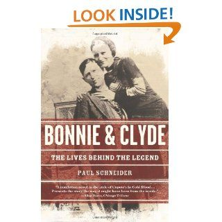 Bonnie and Clyde The Lives Behind the Legend (John MacRae Books) Paul Schneider 9780805086720 Books