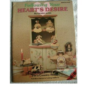 Following Your Heart's Desire 19 Folk Art Painting Projects for a Country Home Carolyn Jones Books
