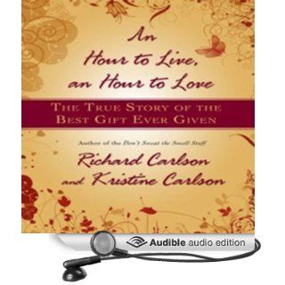 An Hour to Live, an Hour to Love The True Story of the Best Gift Ever Given (Audible Audio Edition) Richard Carlson, Kristine Carlson, Dick Hill, Susie Breck Books