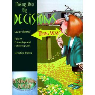 Making Life's Big Decisions Law or Liberty  Failure, Friendship, and Following God  Debating Dating (Destination Reality) Randall House Publications 9780892657018 Books