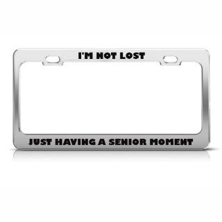 Not Lost Just Having Senior Moment Humor Funny Metal License Plate Frame Automotive