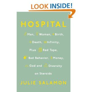 Hospital Man, Woman, Birth, Death, Infinity, Plus Red Tape, Bad Behavior, Money, God, and Diversity on Steroids eBook Julie Salamon Kindle Store