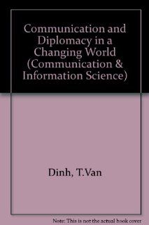 Communication and Diplomacy in a Changing World (Communication, Culture, and Information Studies) (9780893913472) Van Dinh Tran Books