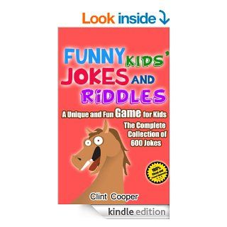 Funny Kids Jokes and Riddles A Unique and Fun Game for Kids The Complete Collection of 600 Jokes   Kindle edition by Clint Cooper. Humor & Entertainment Kindle eBooks @ .