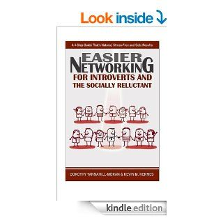 Easier Networking For the Introvert and Socially Reluctant A 4 Step Guide That's Natural, Stress Free and Gets Results eBook Dorothy Tannahill Moran, Kevin Kermes Kindle Store