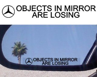 "(2) Mirror Decals "" OBJECTS IN MIRROR ARE LOSING"" for MERCEDES BENZ 190 C280 E320 E350 E500 E550 E430 MERCEDES BENZ CLK 55 63 65 350 500 CLS 55 63 65 350 500 AMG SL 380 500 550 600 65 63 AMG SLK 55 350 230 280 AMG ML 63 320 S 600 55 65 63 550 430"