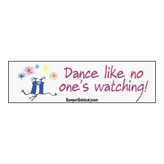 Dance Like No One's Watching   Refrigerator Magnets 7x2 in Automotive