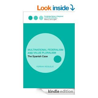 Multinational Federalism and Value Pluralism The Spanish Case (Routledge Series in Federal Studies) eBook Ferran Requejo Kindle Store