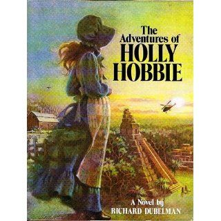 The Adventures of Holly Hobbie Richard S. Dubelman 9780385280198 Books