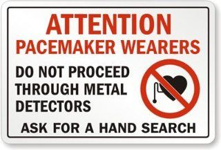 "Attention Pacemaker Wearers Do Not Proceed Through Metal Detectors, Ask For A Hand Search, Heavy Duty Aluminum Sign, 18"" x 12""  Yard Signs  Patio, Lawn & Garden"