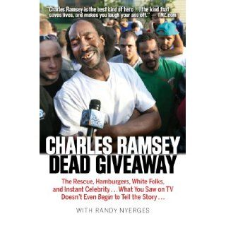 Dead Giveaway The Rescue, Hamburgers, White Folks, and Instant Celebrity . . . What You Saw on TV Doesn't Begin to Tell the Story . . . Charles Ramsey, Randy Nyerges 9781938441516 Books
