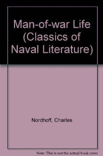 Man of War Life A Boy's Experience in the United States Navy during a Voyage around the World in a Ship of the Line (Classics of Naval Literature) Charles Nordhoff 9780870213496 Books