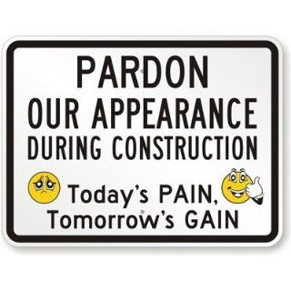 "Pardon Our Appearance During Construction   Today's Pain Tomorrow's Gain (with Happy & Sad Smiley), Heavy Duty Aluminum Sign, 80 mil, 36"" x 24"" Industrial Warning Signs"