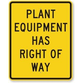"Plant Equipment Has Right Of Way, Heavy Duty Aluminum Sign, 80 mil, 30"" x 24"" Industrial Warning Signs"