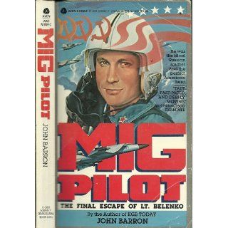 Mig Pilot The Final Escape of Lt. Belenko John Barron 9780380538683 Books