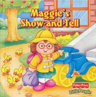 Maggie's Show and Tell (Fisher Price Little People) (Little Talkers, Vol. 2) Miriam Kelley, Diana West, Judy Nostrandt Books