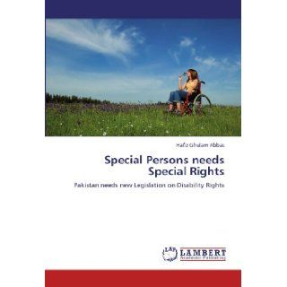 Special Persons needs Special Rights Pakistan needs new Legislation on Disability Rights Hafiz Ghulam Abbas 9783848483129 Books