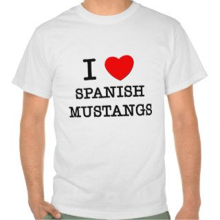 I Love Spanish Mustangs (Horses) Tshirts