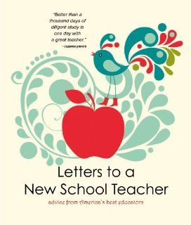 Letters to a New School Teacher Advice From America's Best Educators 2011 2012 Teachers of the Year 9781937054106 Books