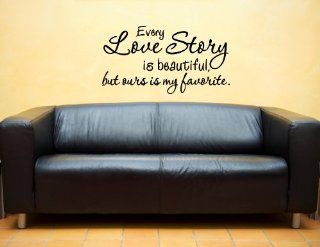Every love story is beautiful but ours is my favorite   Vinyl wall decals quo