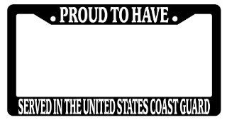 Black License Plate Frame Proud To Have Served In The United States Coast Guard Auto Accessory Novelty Automotive