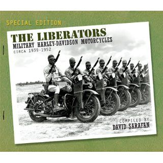 The Liberators  Military Harley Davidson Motorcycles Circa 1939 1952 David Sarafan 9780962550706 Books