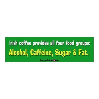 Irish coffee provides all four food groups Alcohol, caffeine, sugar and fat   funny bumper stickers (Large 14x4 inches) Automotive