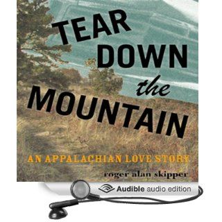 Tear Down the Mountain An Appalachian Love Story (Audible Audio Edition) Roger Alan Skipper, Daniel May Books