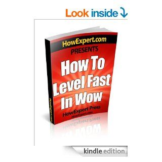 How To Level Fast In WoW   Your Step By Step Guide To Leveling Your WoW Characters Fast From 1 to 85 Quickly, Easily, & Affordably eBook HowExpert Press Kindle Store
