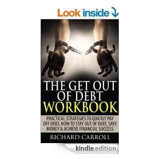 The Get Out Of Debt Workbook Practical Strategies To Quickly Pay Off Debt, How To Stay Out Of Debt, Save Money & Achieve Financial Success (Personal Finance,Rid Of Debt, How To Get Out Of Debt, Money)   Kindle edition by Richard Carroll. Business &