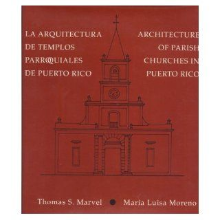 La Arquitectura De Templos Parroquiales De Puerto Rico/ Architecture of Parish Churches in Puerto Rico Thomas S. Marvel 9780847721184 Books