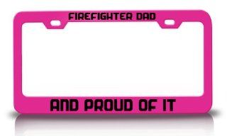 FIREFIGHTER DAD AND PROUD OF IT Military Patriotic S.Steel Metal License Plate Frame Pink Automotive