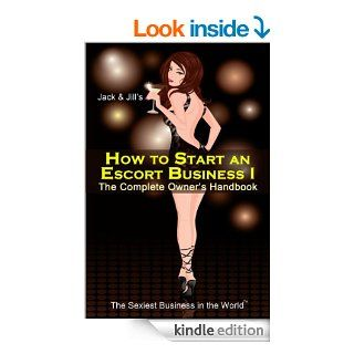 How to Start an Escort Business I   The Complete Owner's Handbook ~ Blueprint for Success How to 'Quickly' Start an Escort Business (The Sexiest Business in the World 1) eBook Jack, Jill Kindle Store