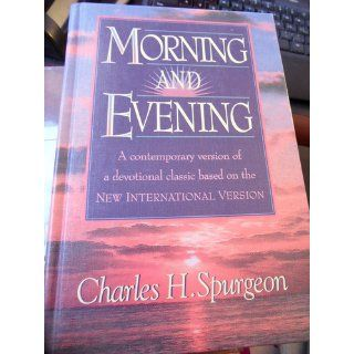 Morning and Evening Daily Readings  A Contemporary Version of a Devotional Classic Based on the New International Version C. H. Spurgeon 9781565631731 Books