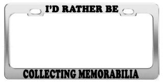 I'D RATHER BE COLLECTING MEMORABILIA License Plate Frame Car Accessories Gift Automotive